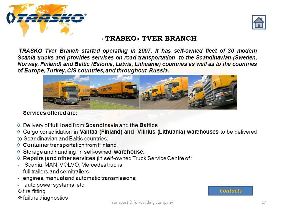 Transport & forwarding company17 «TRASKO» TVER BRANCH TRASKO Tver Branch started operating in 2007. It has self-owned fleet of 30 modern Scania trucks