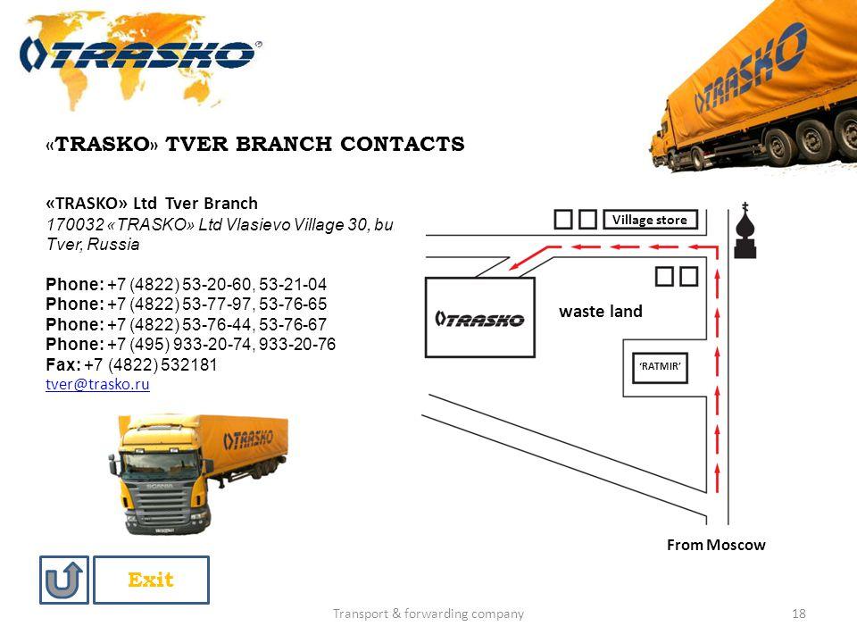 Transport & forwarding company18 «TRASKO» TVER BRANCH CONTACTS «TRASKO» Ltd Tver Branch 170032 «TRASKO» Ltd Vlasievo Village 30, building 1 Tver, Russ