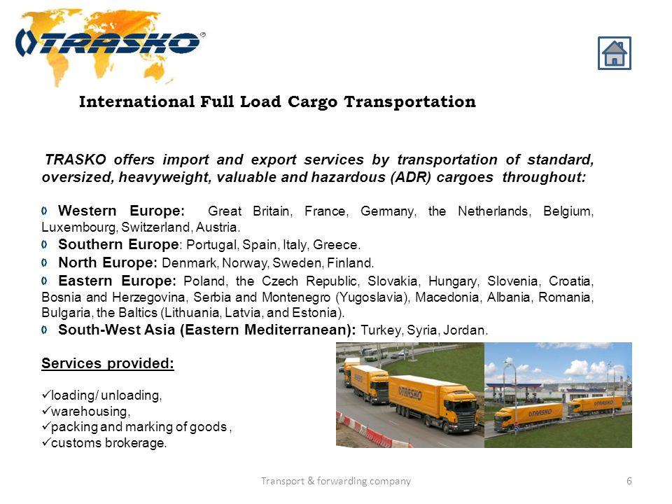 6 International Full Load Cargo Transportation TRASKO offers import and export services by transportation of standard, oversized, heavyweight, valuabl