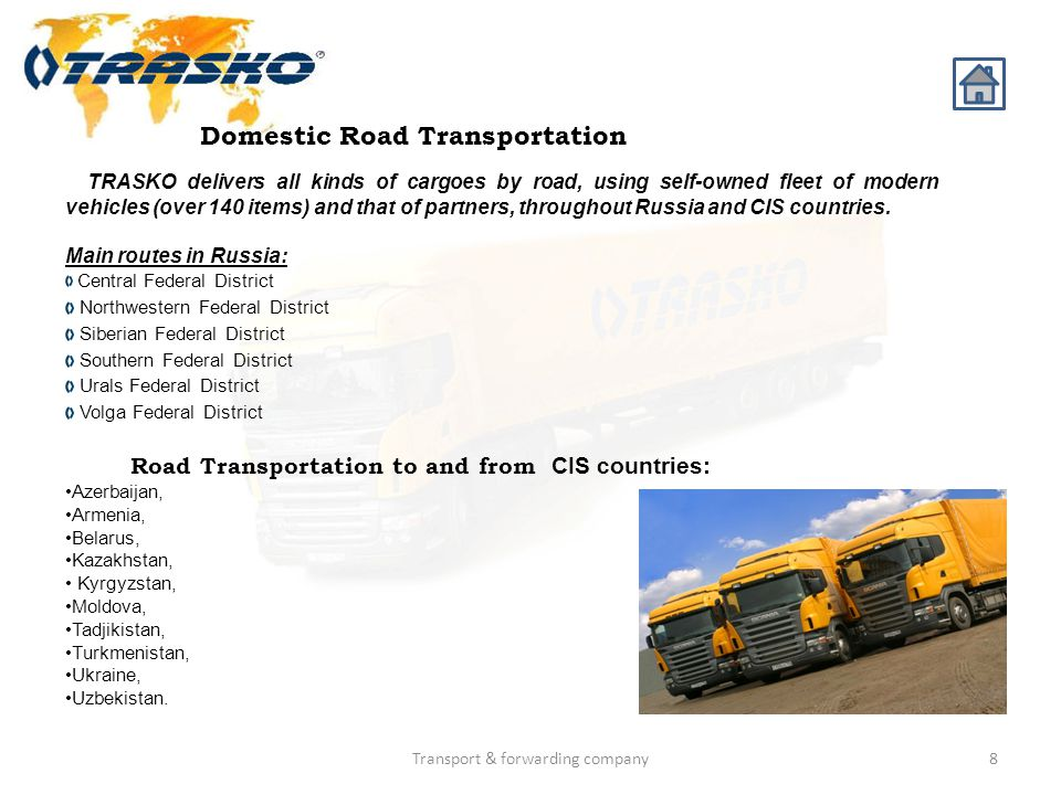 Transport & forwarding company8 Domestic Road Transportation TRASKO delivers all kinds of cargoes by road, using self-owned fleet of modern vehicles (