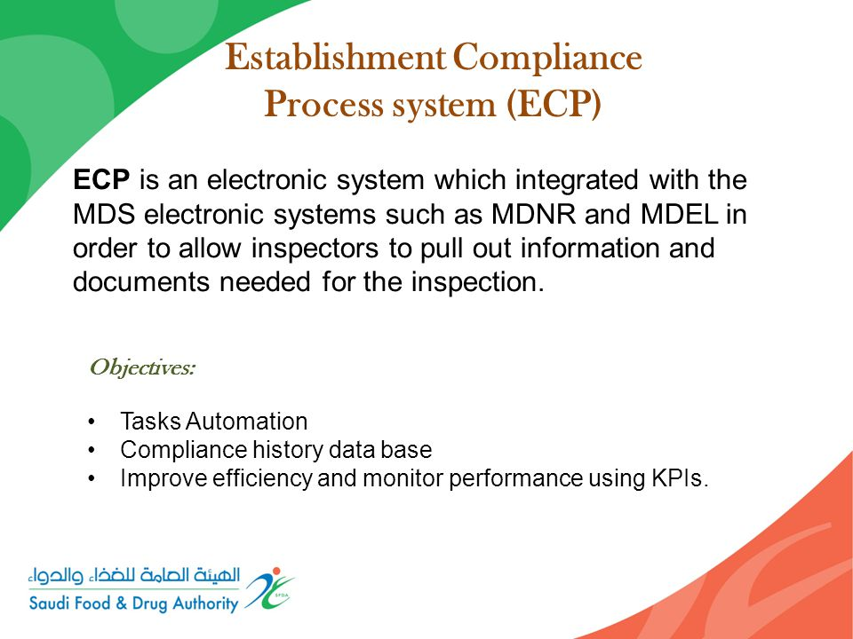 Establishment Compliance Process system (ECP) ECP is an electronic system which integrated with the MDS electronic systems such as MDNR and MDEL in order to allow inspectors to pull out information and documents needed for the inspection.