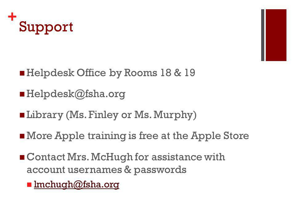 + Support Helpdesk Office by Rooms 18 & 19 Helpdesk@fsha.org Library (Ms. Finley or Ms. Murphy) More Apple training is free at the Apple Store Contact