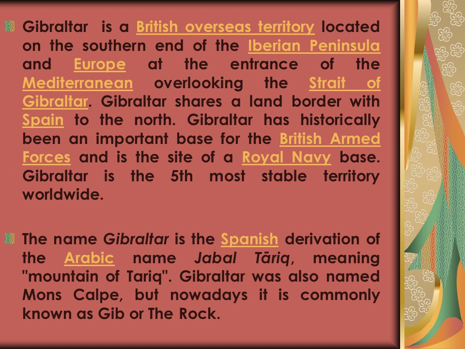 Gibraltar is a British overseas territory located on the southern end of the Iberian Peninsula and Europe at the entrance of the Mediterranean overlooking the Strait of Gibraltar.