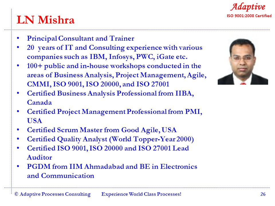 Quality Consulting LN Mishra Principal Consultant and Trainer 20 years of IT and Consulting experience with various companies such as IBM, Infosys, PWC, iGate etc.