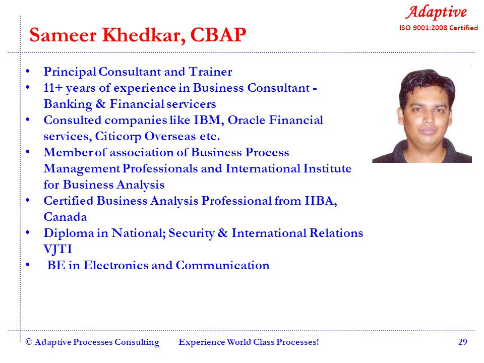 Quality Consulting Sameer Khedkar, CBAP Principal Consultant and Trainer 11+ years of experience in Business Consultant - Banking & Financial servicer