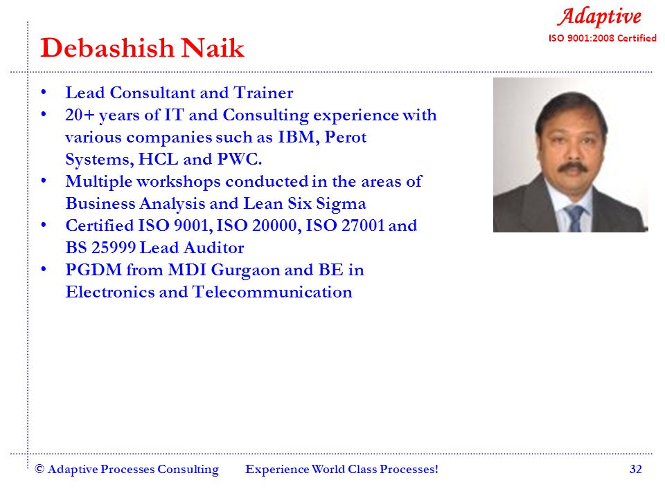 Quality Consulting Debashish Naik Lead Consultant and Trainer 20+ years of IT and Consulting experience with various companies such as IBM, Perot Systems, HCL and PWC.