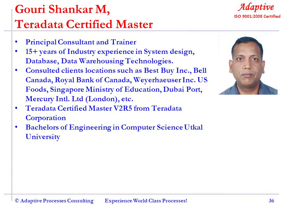 Quality Consulting Gouri Shankar M, Teradata Certified Master Principal Consultant and Trainer 15+ years of Industry experience in System design, Database, Data Warehousing Technologies.