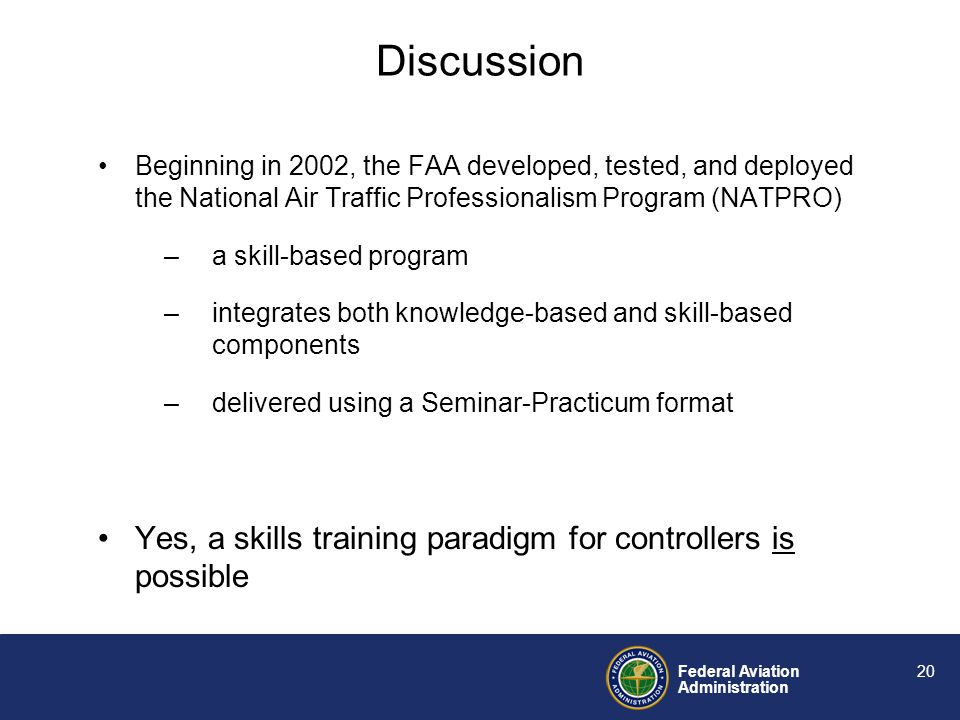 Federal Aviation Administration 19 The results of this study supported employees anecdotes of a dependency on knowledge-based training strategies for