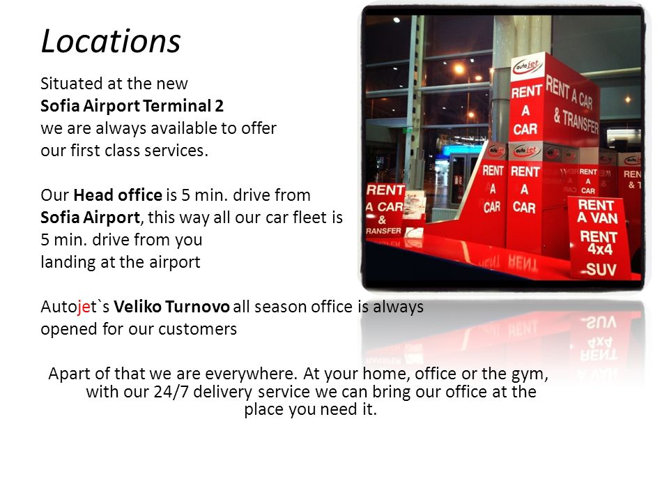 Locations Situated at the new Sofia Airport Terminal 2 we are always available to offer our first class services. Our Head office is 5 min. drive from