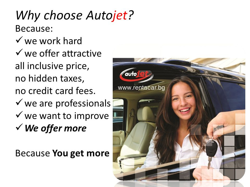 Why choose Autojet? Because: we work hard we offer attractive all inclusive price, no hidden taxes, no credit card fees. we are professionals we want