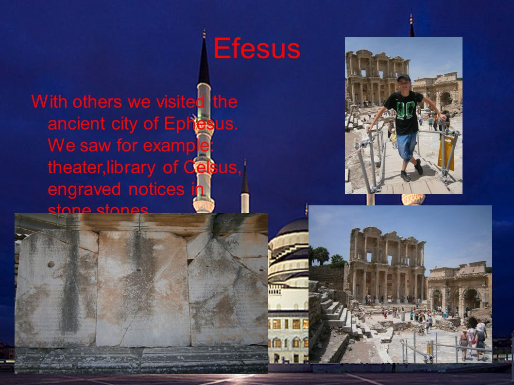 Efesus With others we visited the ancient city of Ephesus.