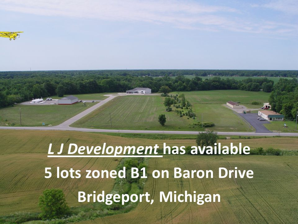 L J Development has available 5 lots zoned B1 on Baron Drive Bridgeport, Michigan