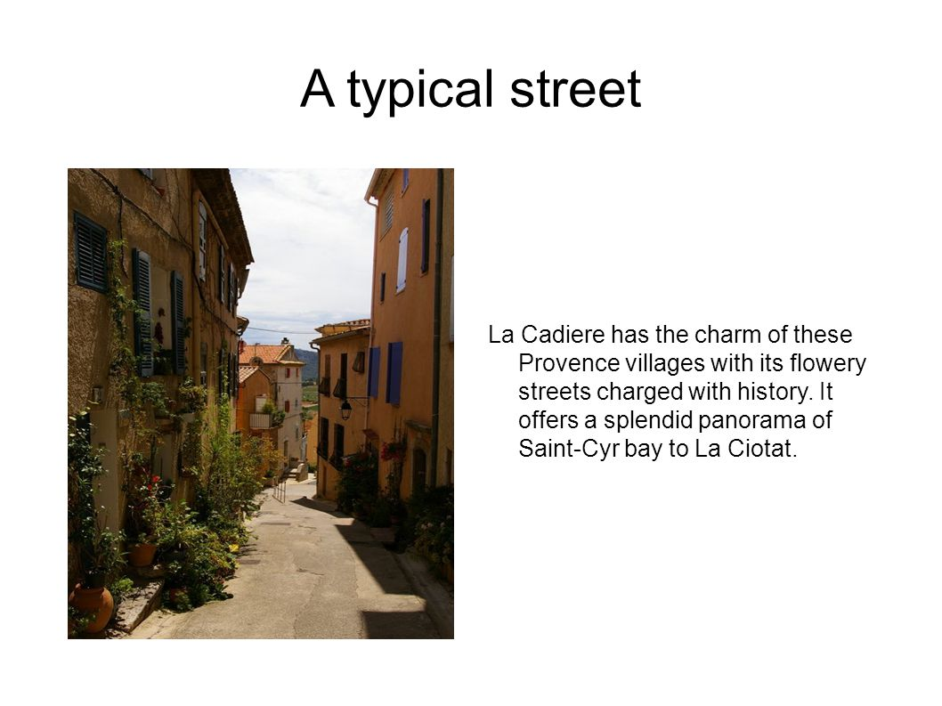 A typical street La Cadiere has the charm of these Provence villages with its flowery streets charged with history.
