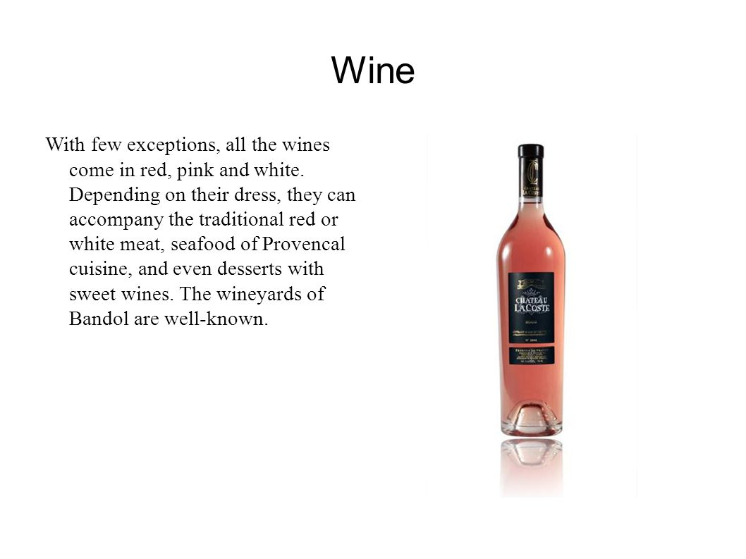 Wine With few exceptions, all the wines come in red, pink and white.