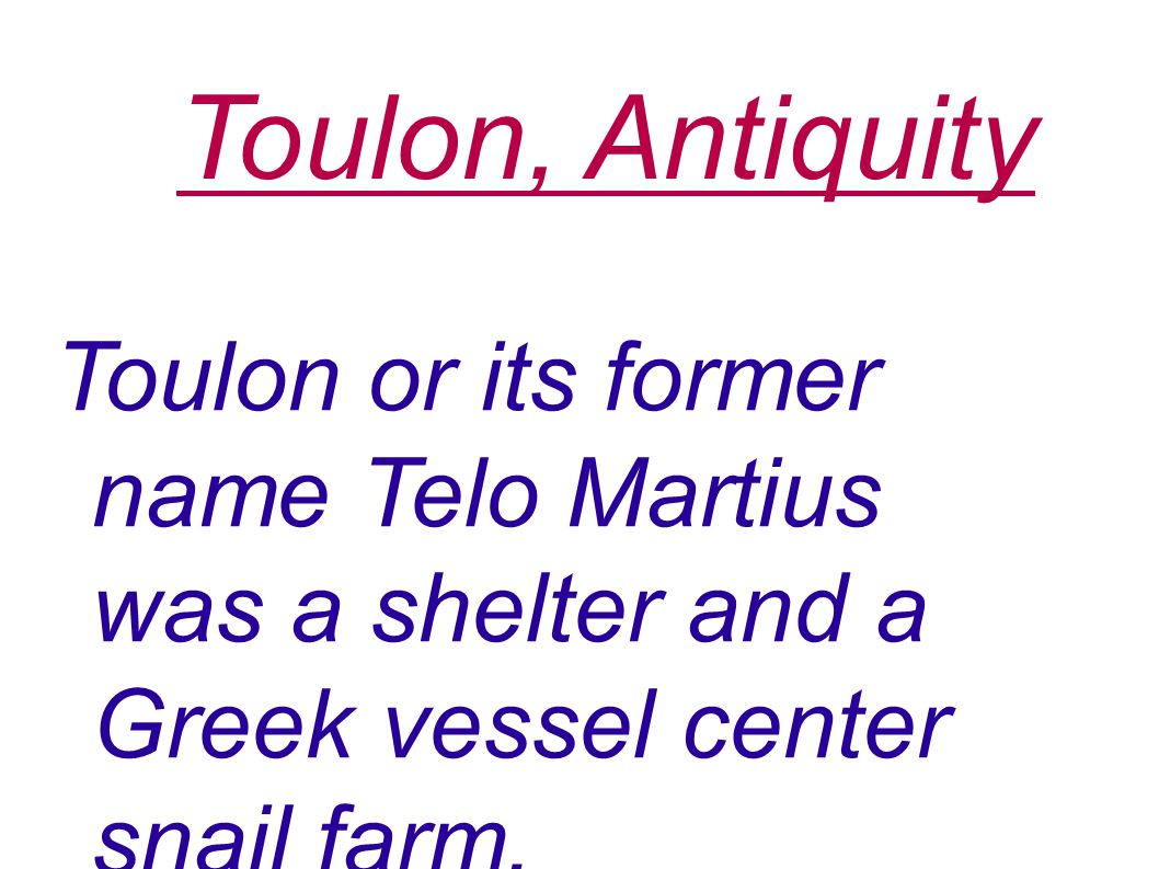 Toulon, Antiquity Toulon or its former name Telo Martius was a shelter and a Greek vessel center snail farm.