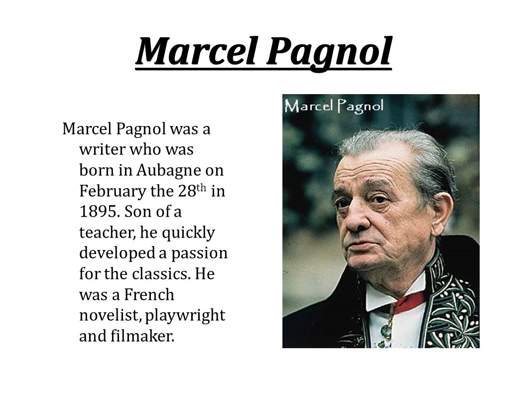 Marcel Pagnol Marcel Pagnol was a writer who was born in Aubagne on February the 28 th in 1895.