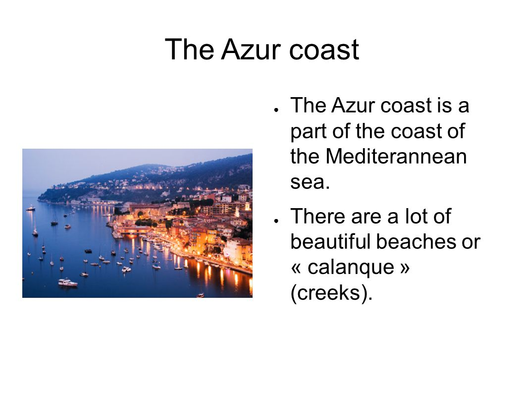 The Azur coast The Azur coast is a part of the coast of the Mediterannean sea.