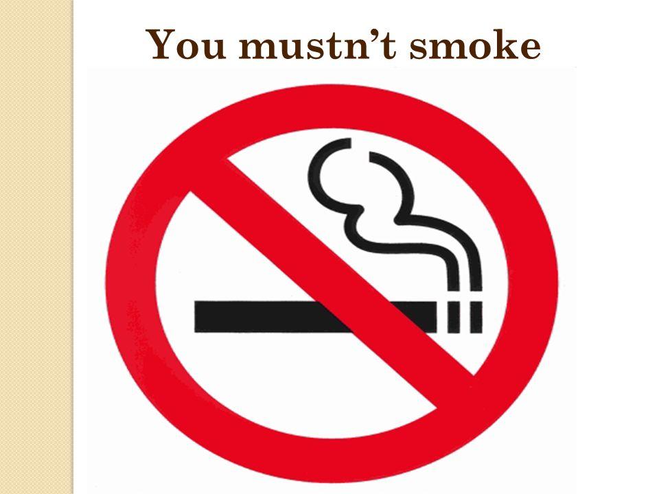 You mustnt smoke