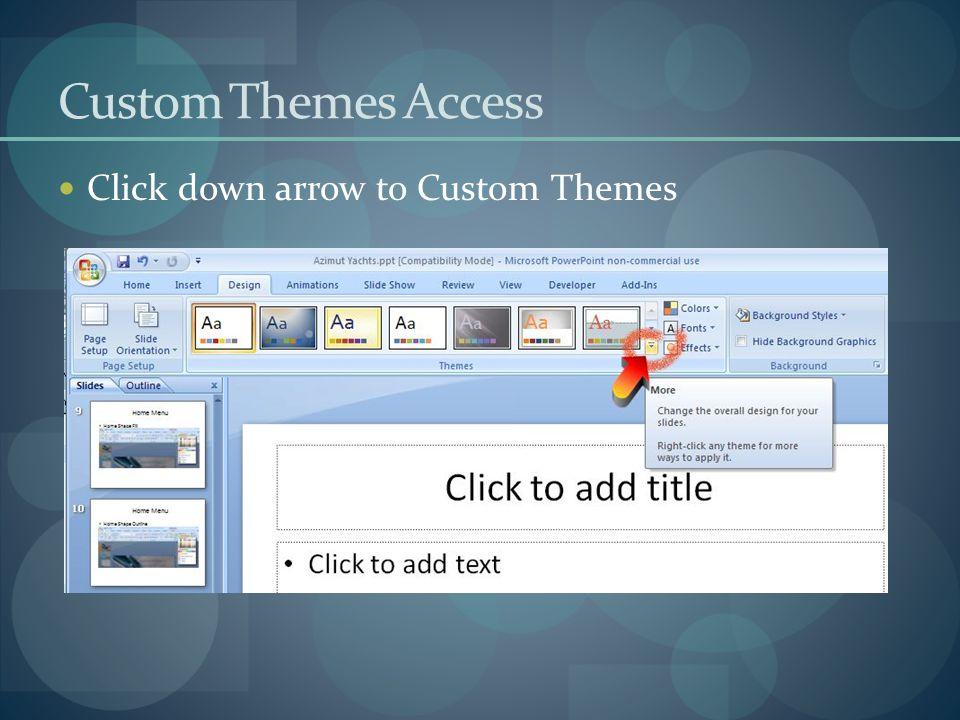 Custom Themes Access Click down arrow to Custom Themes