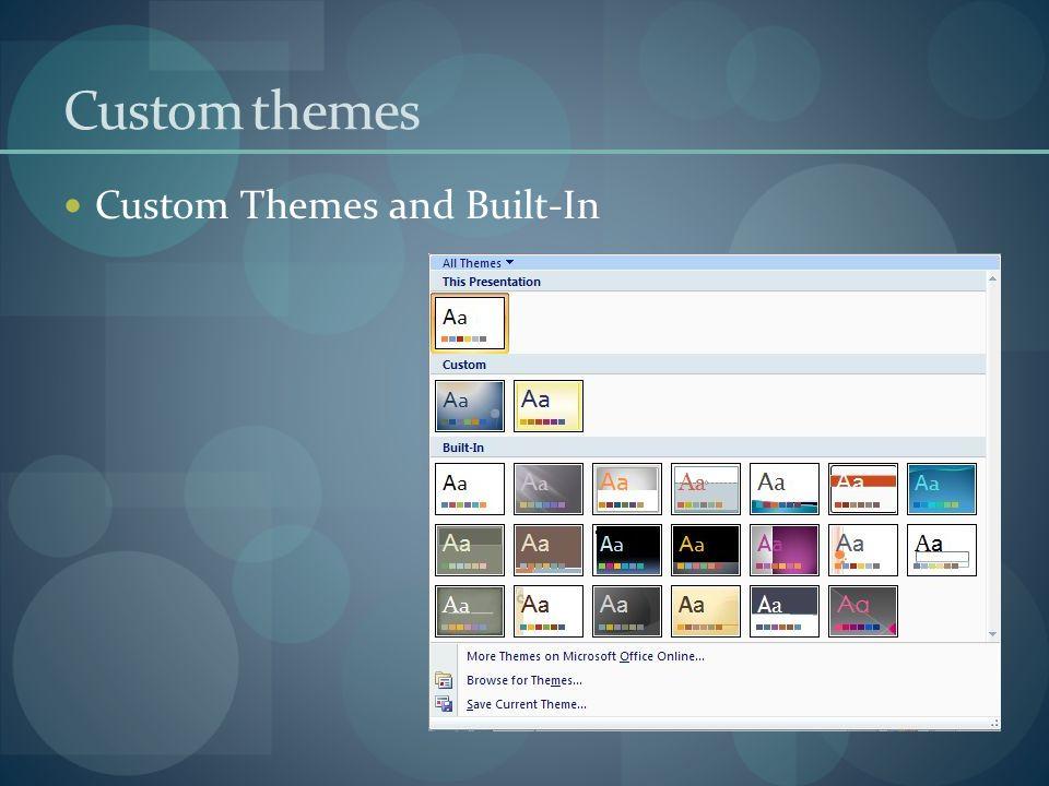 Custom themes Custom Themes and Built-In