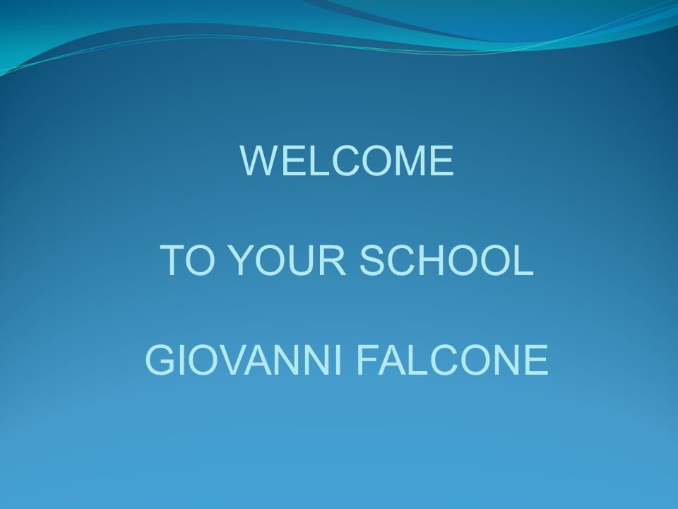 WELCOME TO YOUR SCHOOL GIOVANNI FALCONE