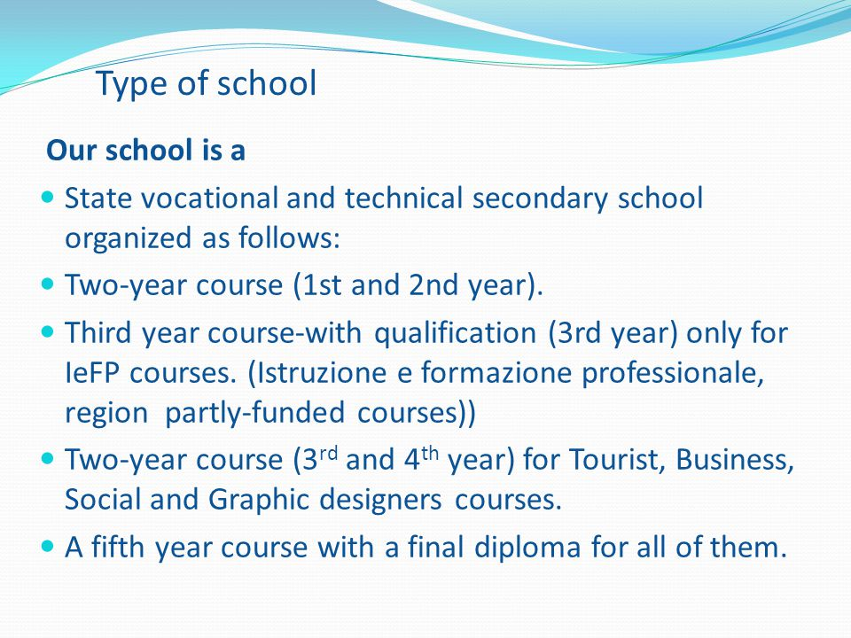 Type of school Our school is a State vocational and technical secondary school organized as follows: Two-year course (1st and 2nd year). Third year co