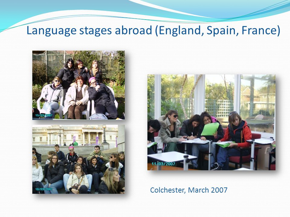 Language stages abroad (England, Spain, France) Colchester, March 2007