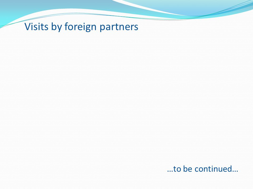 Visits by foreign partners …to be continued…