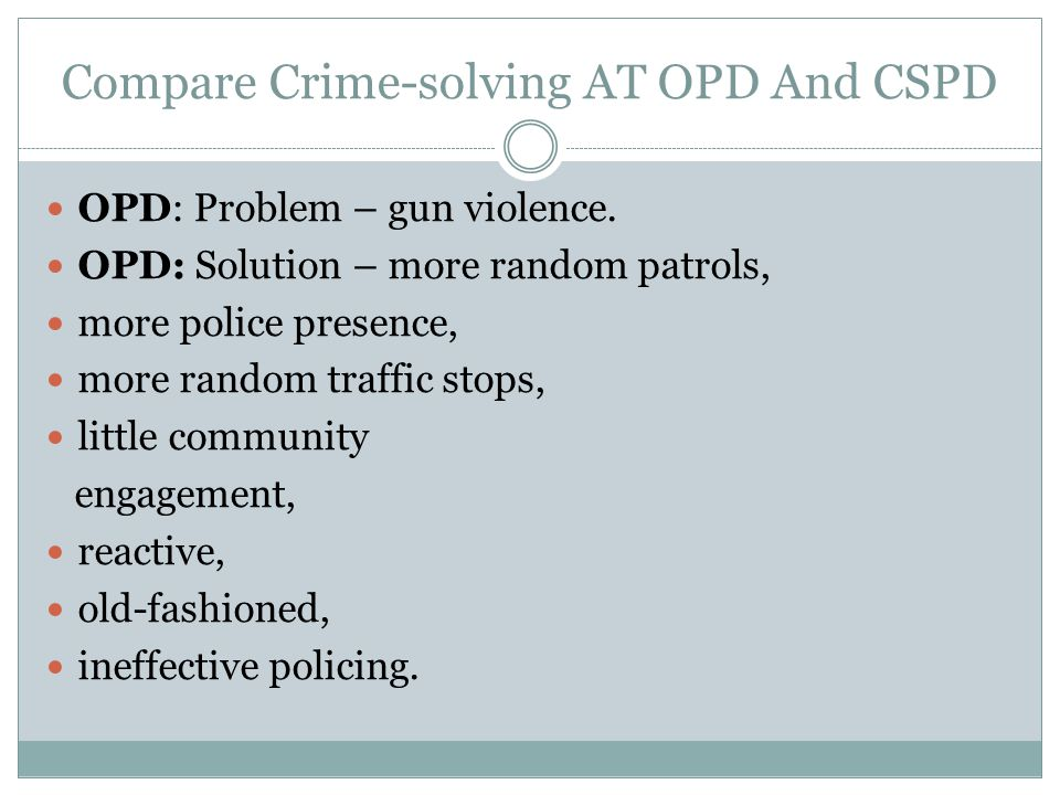 Compare Crime-solving AT OPD And CSPD OPD: Problem – gun violence.