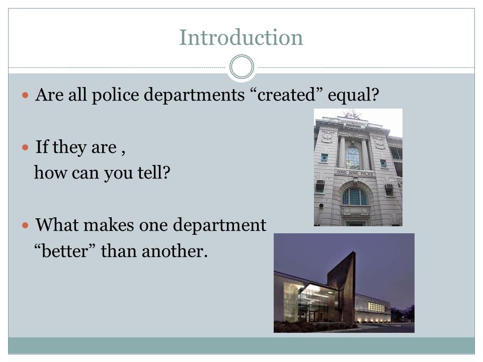 Introduction Are all police departments created equal.