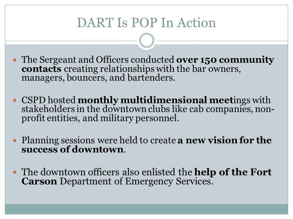 DART Is POP In Action The Sergeant and Officers conducted over 150 community contacts creating relationships with the bar owners, managers, bouncers, and bartenders.