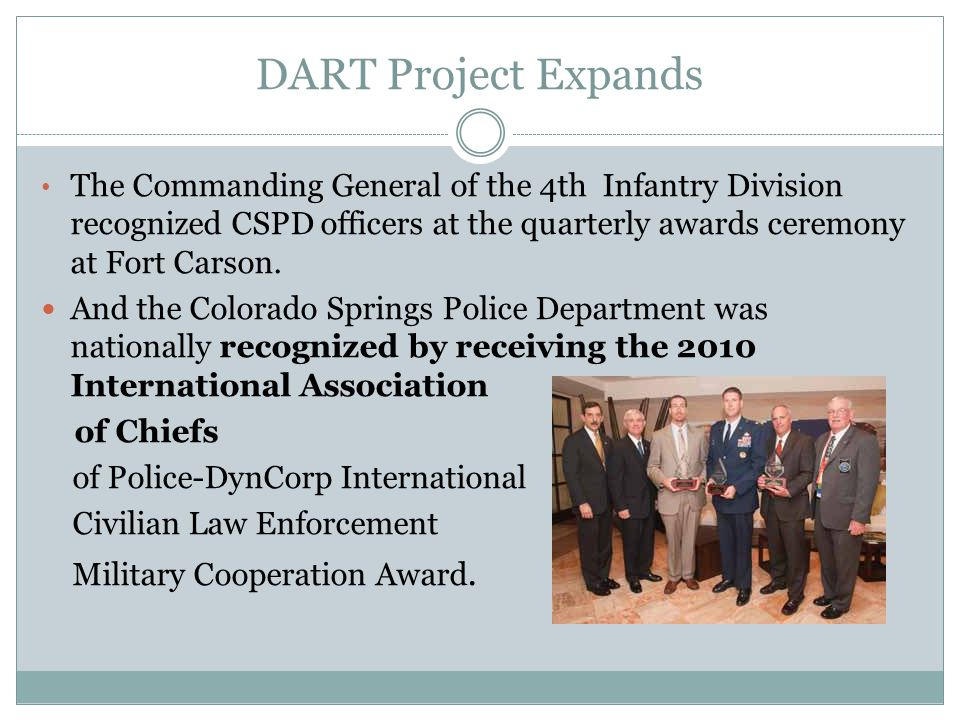 DART Project Expands The Commanding General of the 4th Infantry Division recognized CSPD officers at the quarterly awards ceremony at Fort Carson.