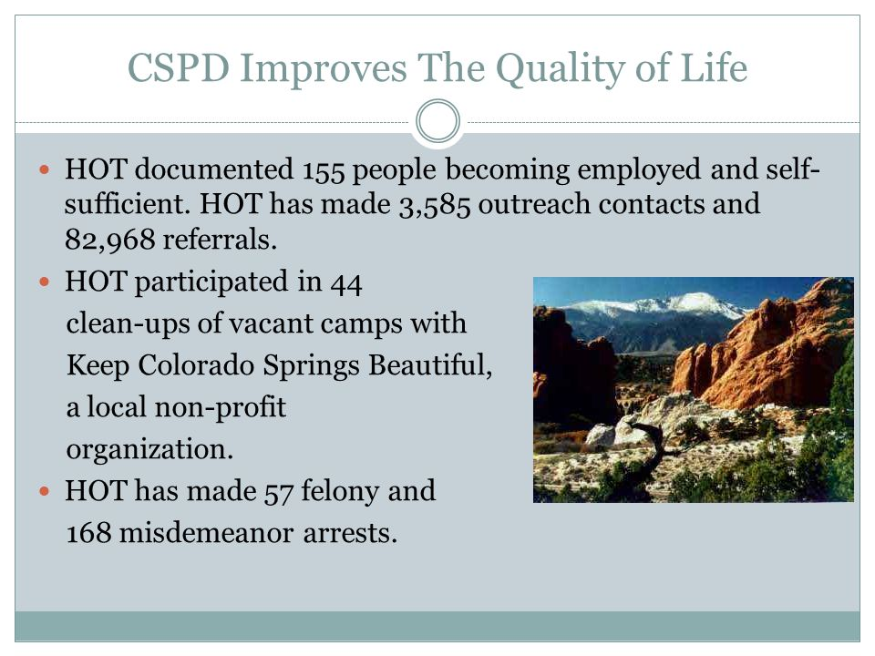 CSPD Improves The Quality of Life HOT documented 155 people becoming employed and self- sufficient.