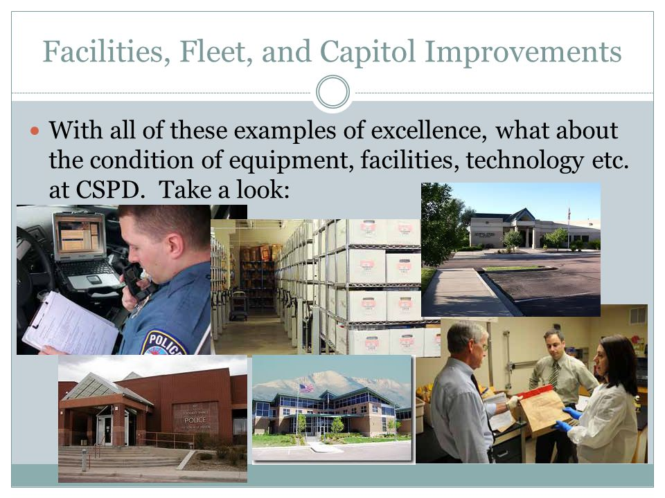Facilities, Fleet, and Capitol Improvements With all of these examples of excellence, what about the condition of equipment, facilities, technology etc.
