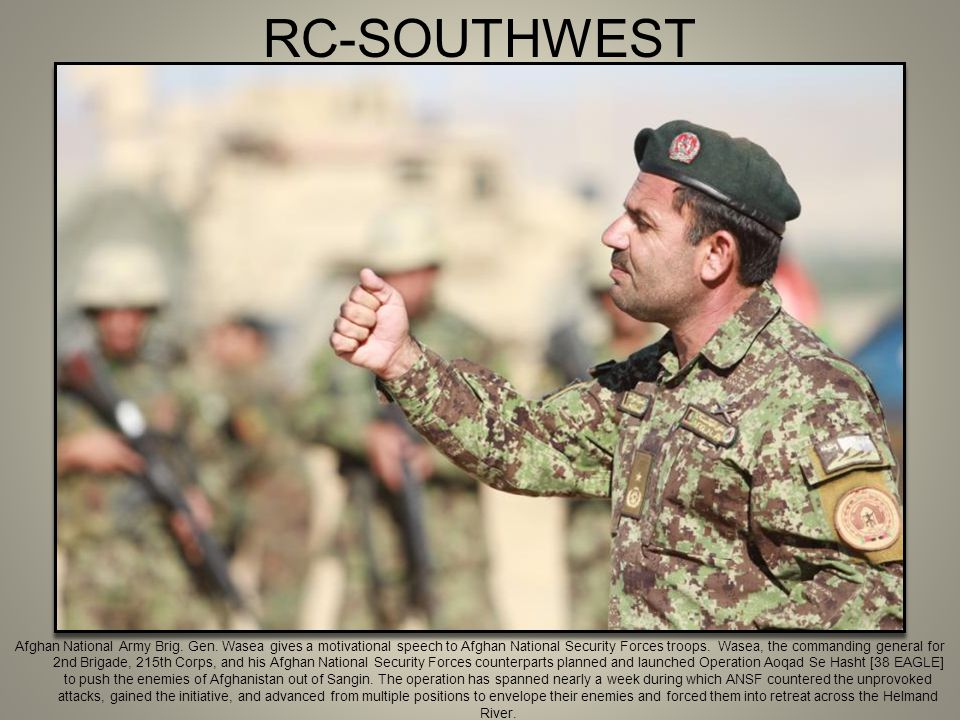 RC-SOUTHWEST Afghan National Army Brig. Gen. Wasea gives a motivational speech to Afghan National Security Forces troops. Wasea, the commanding genera