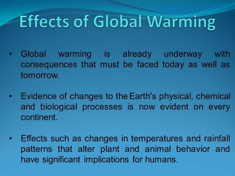 Global warming is already underway with consequences that must be faced today as well as tomorrow. Evidence of changes to the Earth's physical, chemic