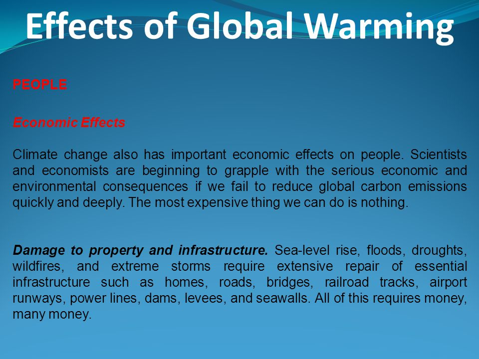Effects of Global Warming PEOPLE Economic Effects Climate change also has important economic effects on people. Scientists and economists are beginnin