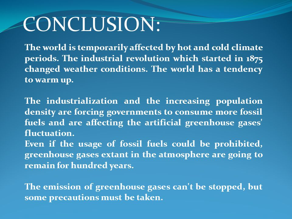 The world is temporarily affected by hot and cold climate periods. The industrial revolution which started in 1875 changed weather conditions. The wor