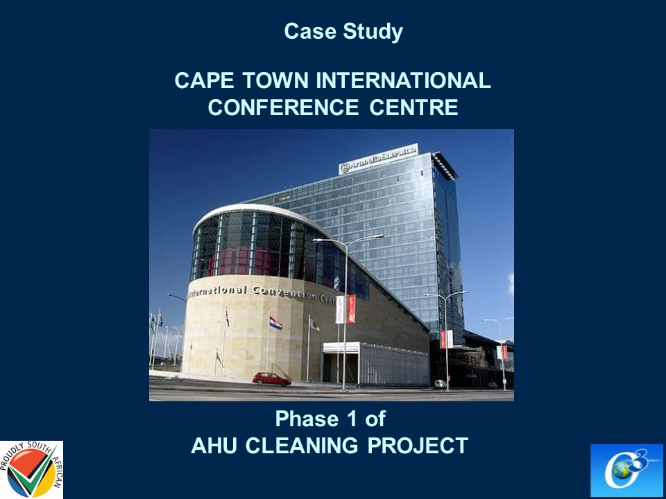 CAPE TOWN INTERNATIONAL CONFERENCE CENTRE Phase 1 of AHU CLEANING PROJECT Case Study