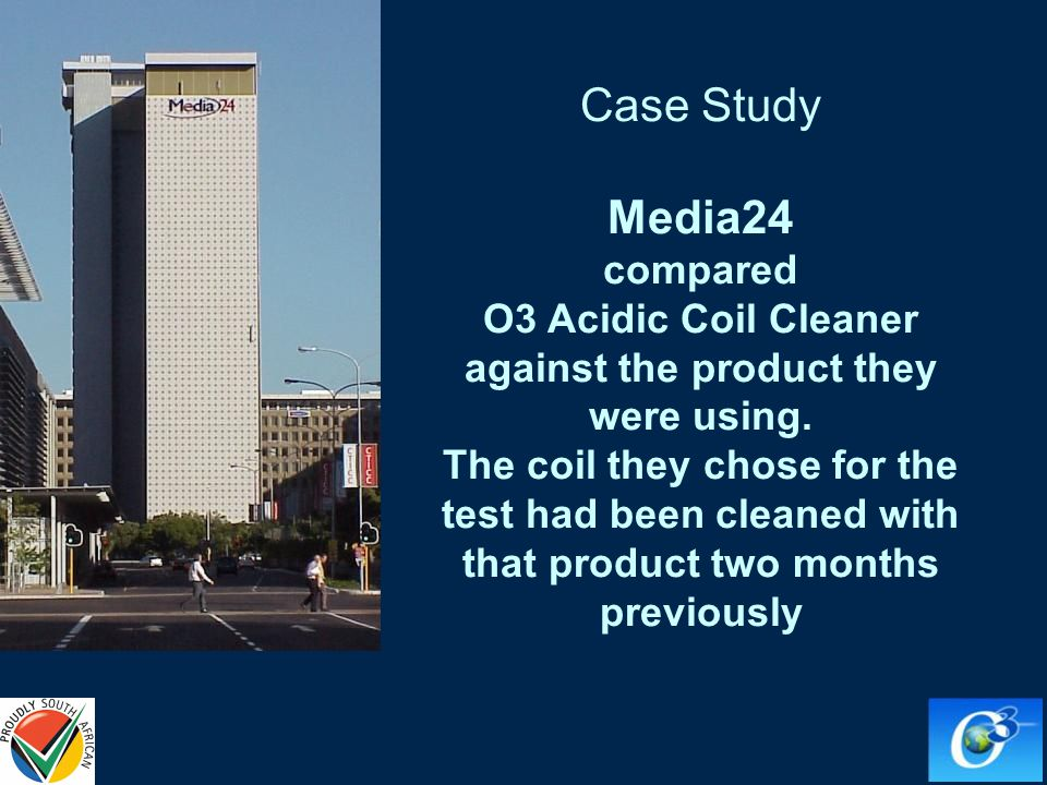 Case Study Media24 compared O3 Acidic Coil Cleaner against the product they were using.