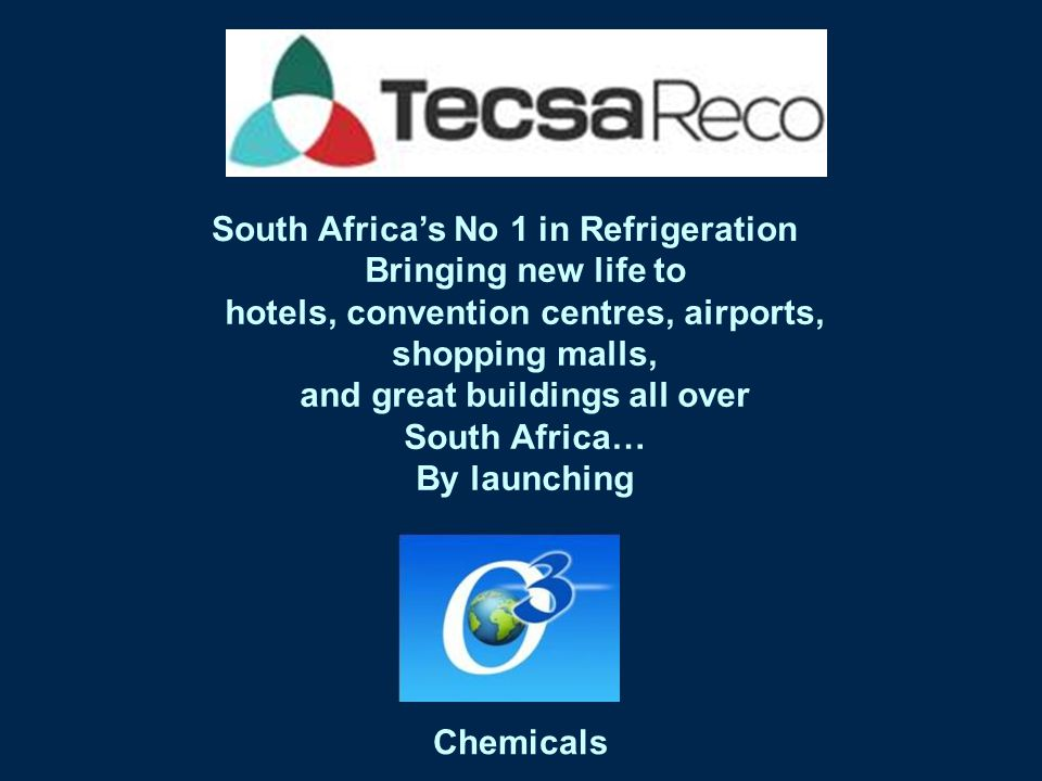 Chemicals Bringing new life to hotels, convention centres, airports, shopping malls, and great buildings all over South Africa… By launching South Africas No 1 in Refrigeration