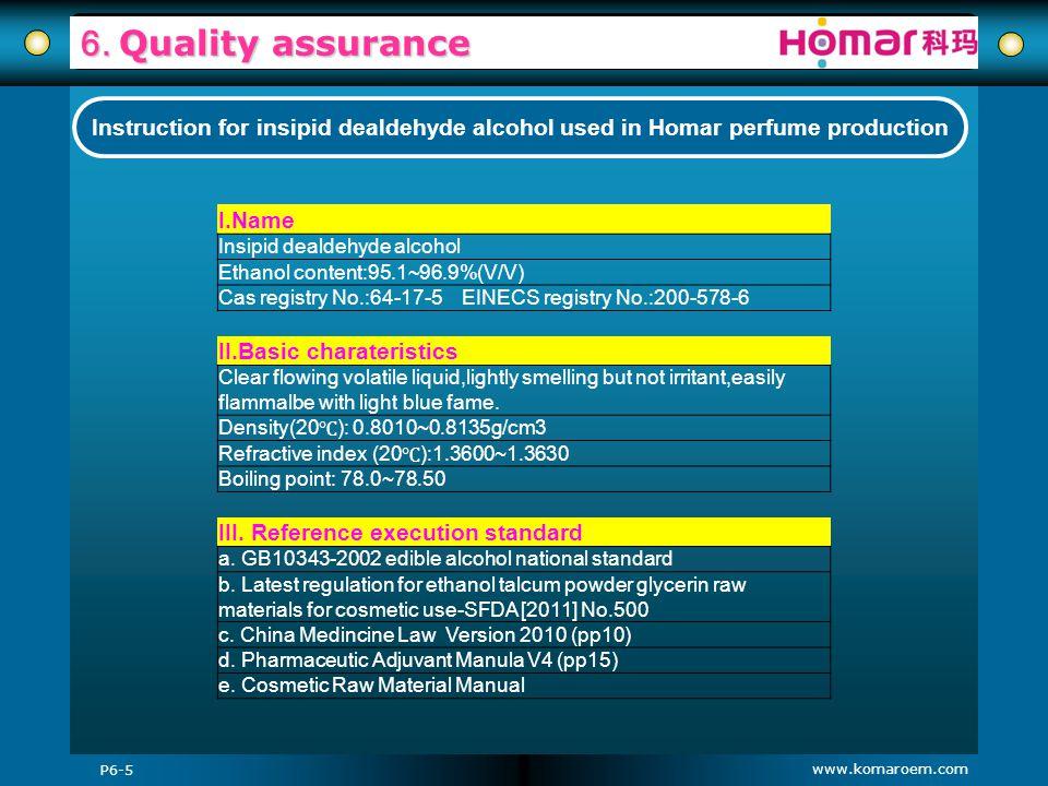 www.komaroem.com 6. Quality assurance P6-5 Instruction for insipid dealdehyde alcohol used in Homar perfume production I.Name Insipid dealdehyde alcoh