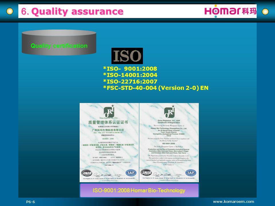 www.komaroem.com 6. Quality assurance *ISO- 9001:2008 *ISO-14001:2004 *ISO-22716:2007 *FSC-STD-40-004 (Version 2-0) EN ISO-9001:2008 Homar Bio-Technol