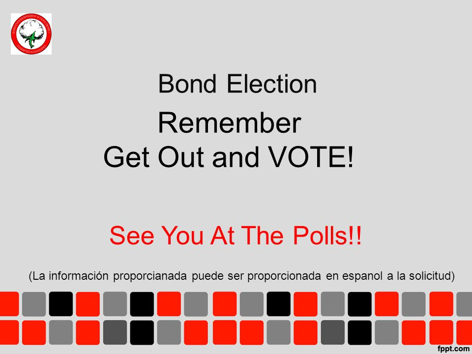 Remember Get Out and VOTE. Bond Election See You At The Polls!.