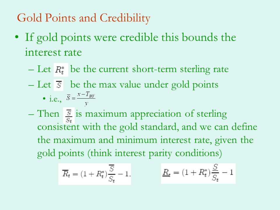 Gold Points and Credibility If gold points were credible this bounds the interest rate –Let be the current short-term sterling rate –Let be the max va