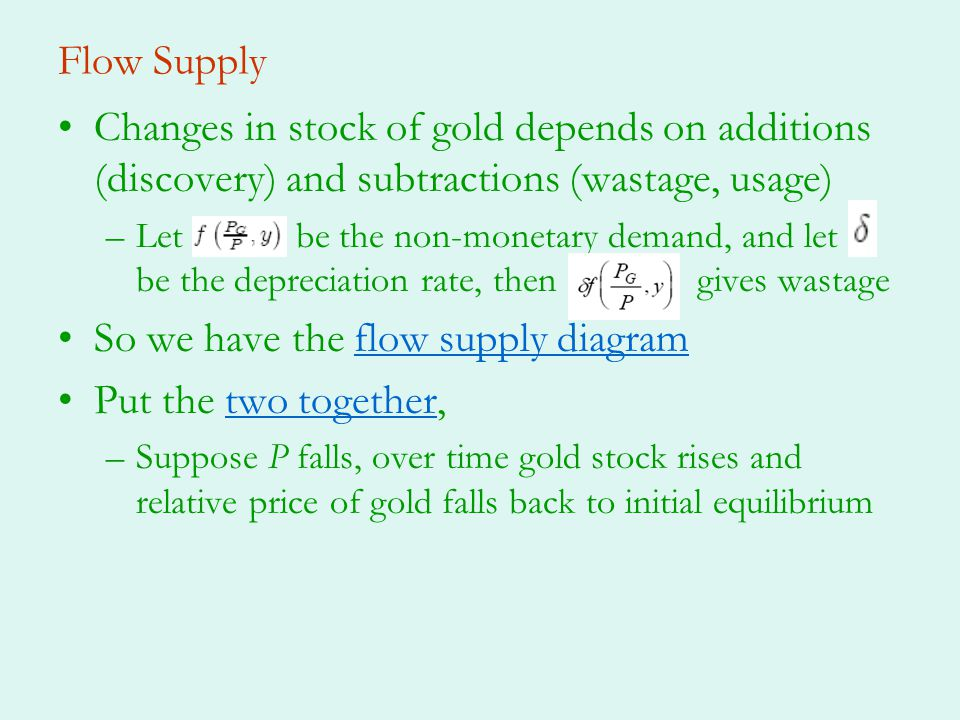 Flow Supply Changes in stock of gold depends on additions (discovery) and subtractions (wastage, usage) –Let be the non-monetary demand, and let be th