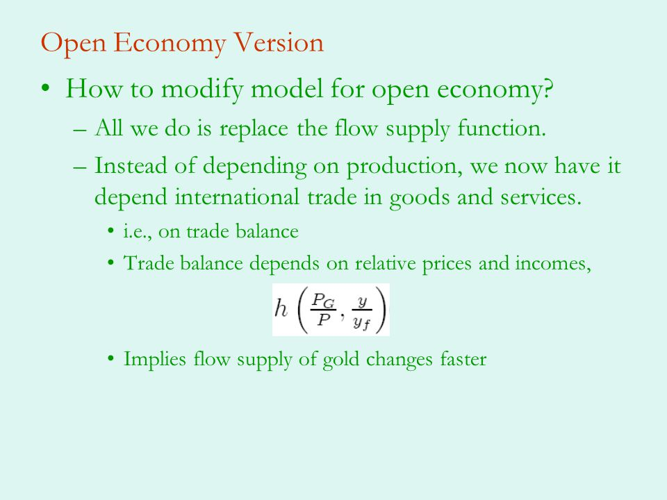 Open Economy Version How to modify model for open economy? –All we do is replace the flow supply function. –Instead of depending on production, we now