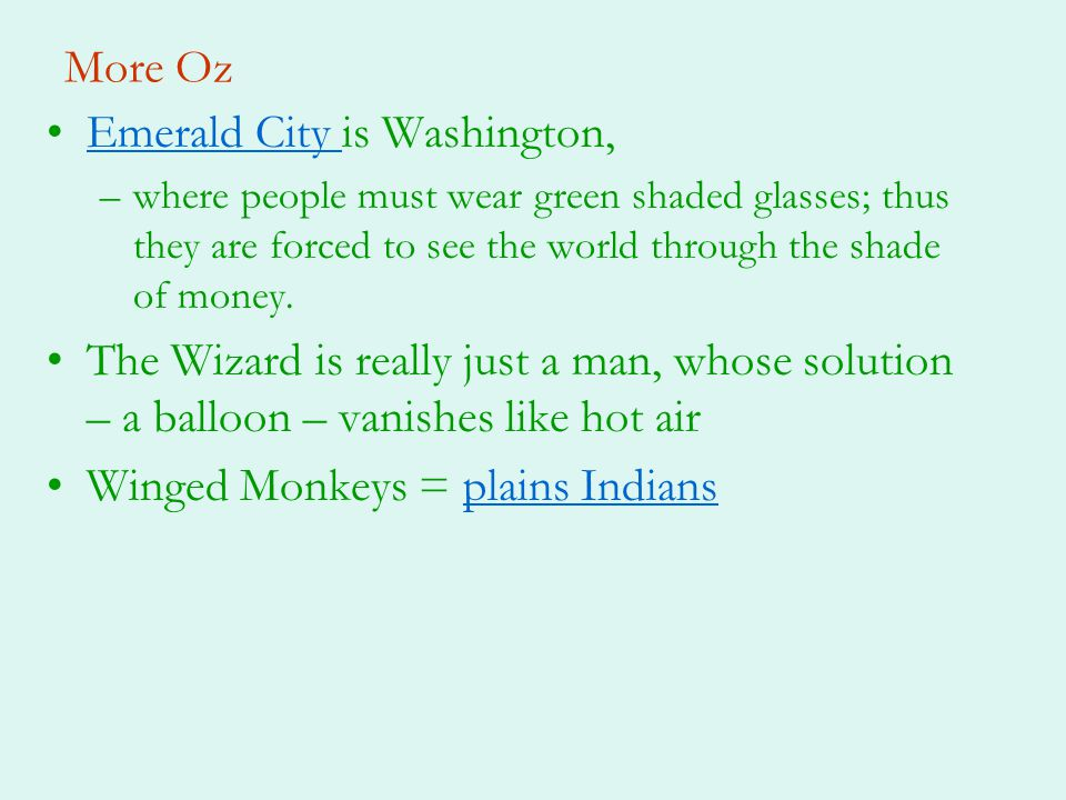 More Oz Emerald City is Washington,Emerald City –where people must wear green shaded glasses; thus they are forced to see the world through the shade