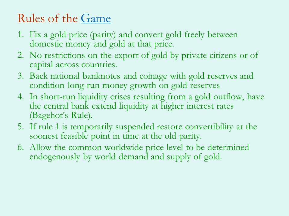 Rules of the GameGame 1.Fix a gold price (parity) and convert gold freely between domestic money and gold at that price. 2.No restrictions on the expo
