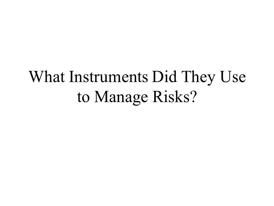 What Instruments Did They Use to Manage Risks?